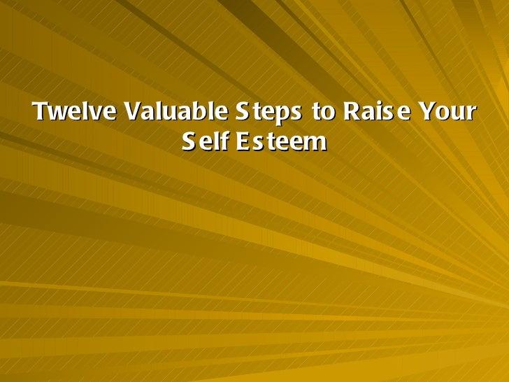 Twelve Valuable Steps to Raise Your Self Esteem