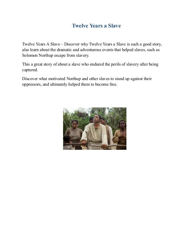 Twelve Years a Slave Twelve Years A Slave – Discover why Twelve Years a Slave is such a good story, also learn about the d...