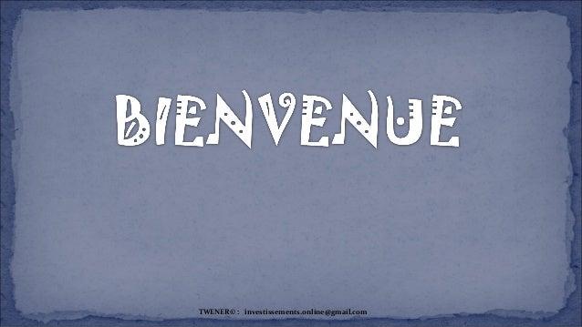 TWENER© : investissements.online@gmail.com