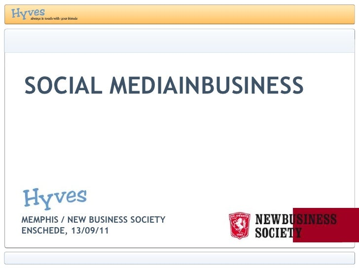 Social mediainbusiness<br />Memphis / New Business SocietyEnschede, 13/09/11<br />
