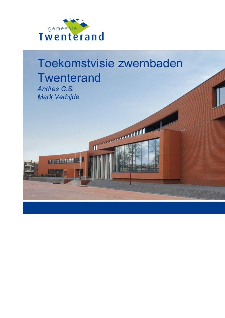 Toekomstvisie zwembadenTwenterandAndres C.S.Mark Verhijde                          2 mei 2011