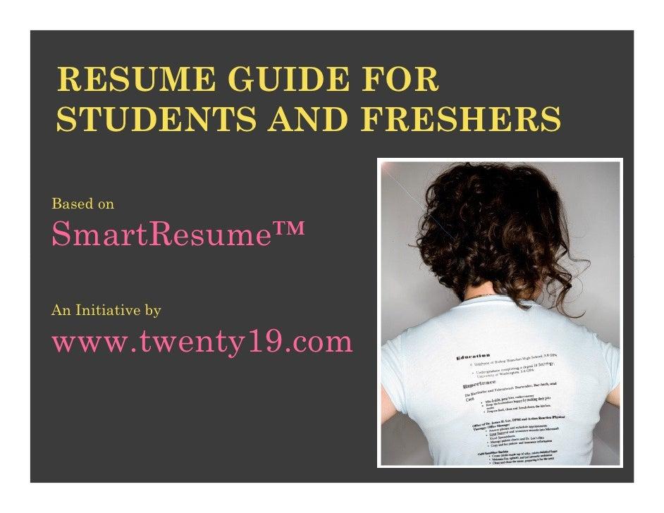 RESUME GUIDE FORSTUDENTS AND FRESHERSBased onSmartResume™An Initiative bywww.twenty19.com