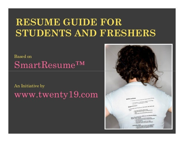 RESUME GUIDE FORSTUDENTS AND FRESHERSBased onSmartResume™An Initiative bywww.twenty19.com