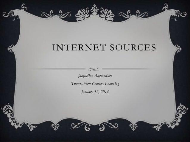 INTERNET SOURCES Jacqueline Amponduro  Twenty-First Century Learning January 12, 2014