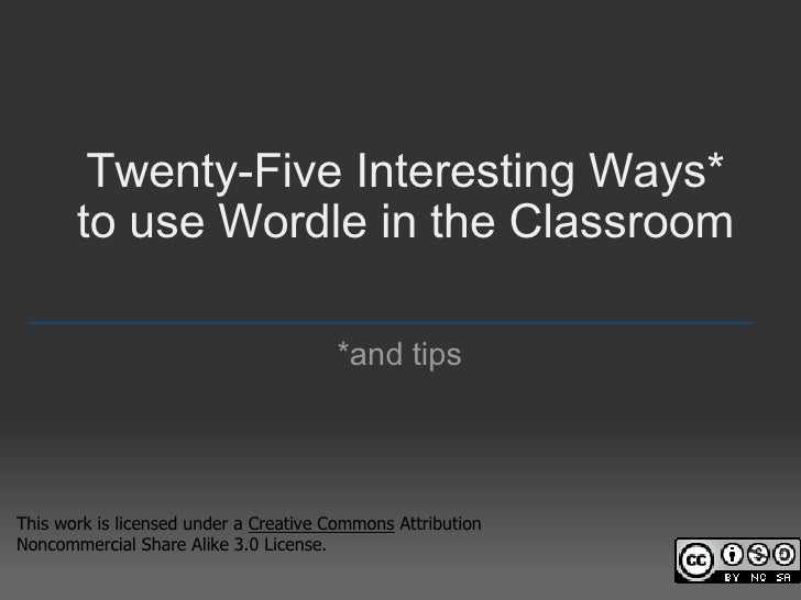 Twenty-Five Interesting Ways* to use Wordle in the Classroom *and tips _________________________________________________ T...