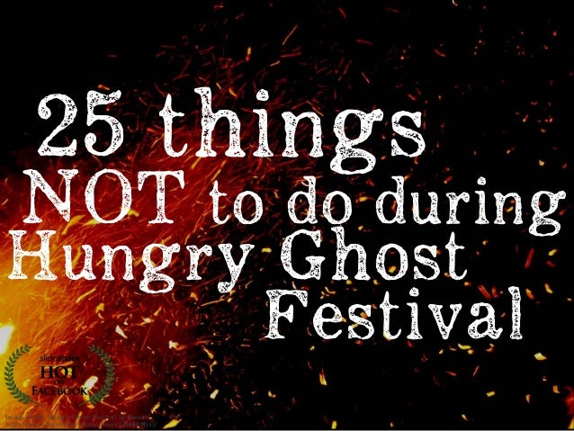 Image Credit: Hungry Ghost Festival by Benoxi https://www.flickr.com/photos/benoxi/4968028141/ NOT to do during 25 things ...