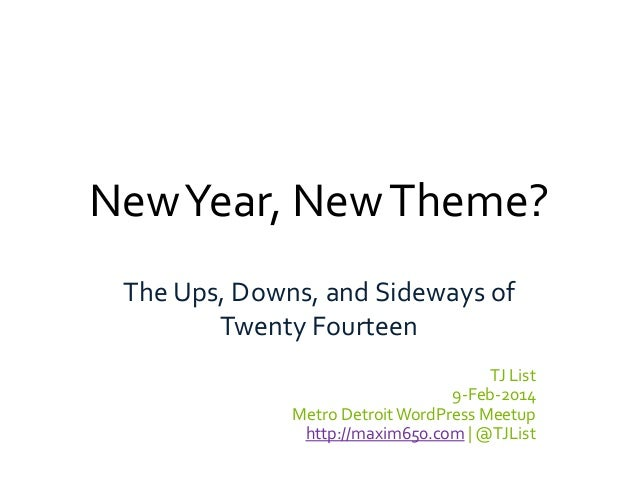 New Year, New Theme? The Ups, Downs, and Sideways of Twenty Fourteen TJ List 9-Feb-2014 Metro Detroit WordPress Meetup htt...