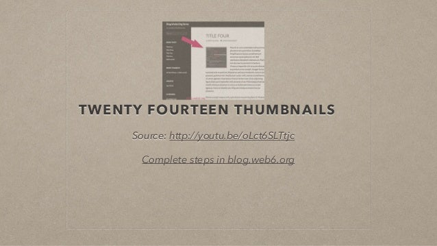 TWENTY FOURTEEN THUMBNAILS Source: http://youtu.be/oLct6SLTtjc Complete steps in blog.web6.org