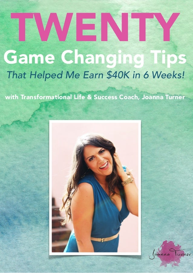 TWENTY Game Changing Tips That Helped Me Earn $40K in 6 Weeks!  with Transformational Life & Success Coach, Joanna Turner