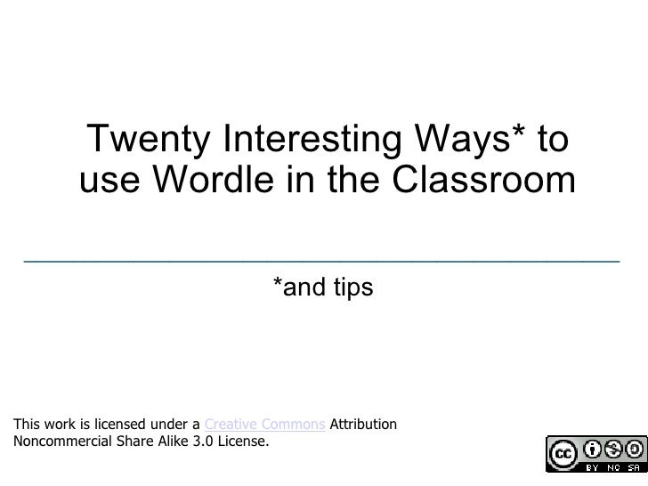 Twenty Interesting Ways* to use Wordle in the Classroom *and tips _________________________________________________ This w...