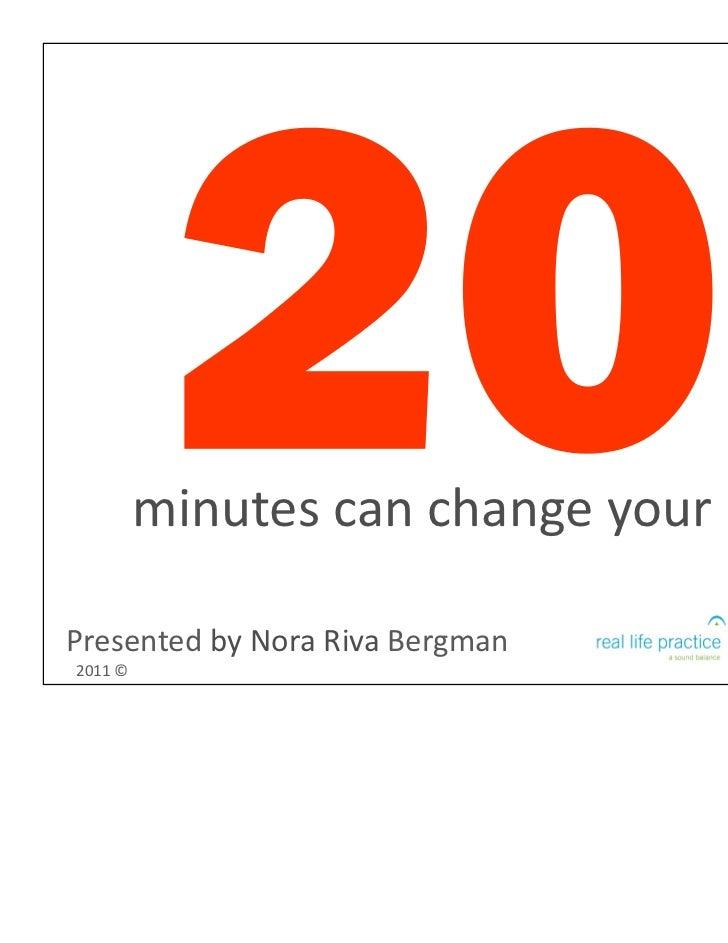 minutescanchangeyourlife.PresentedbyNoraRivaBergman2011©