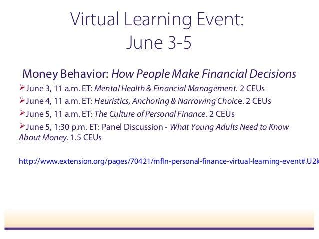 Virtual Learning Event: June 3-5 Money Behavior: How People Make Financial Decisions June 3, 11 a.m. ET: Mental Health & ...