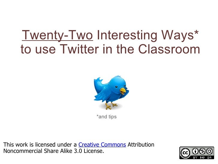 Twenty-Two Interesting Ways*       to use Twitter in the Classroom                                       *and tips     Thi...