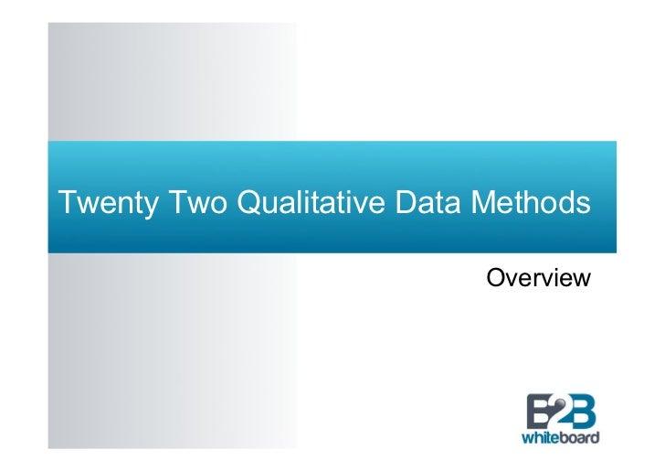 Twenty Two Qualitative Data Methods                            Overview