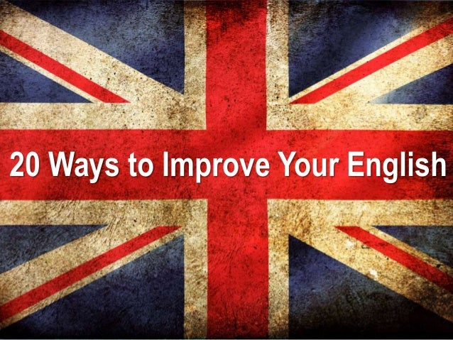 ways of improving one english Welcome to the university of roehampton pathway blog  practicing english with a native speaker really is one of the best ways to  improving your english.