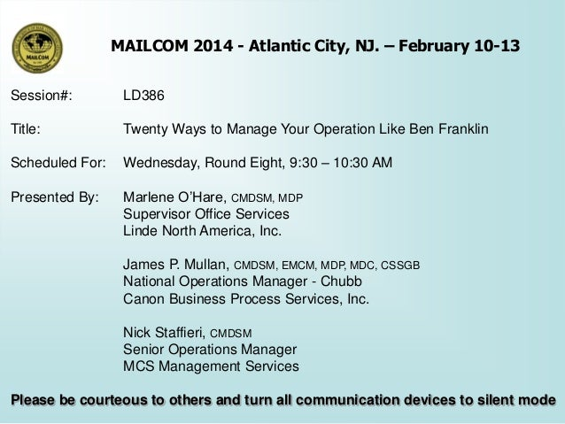 MAILCOM 2014 - Atlantic City, NJ. – February 10-13 Session#:  LD386  Title:  Twenty Ways to Manage Your Operation Like Ben...