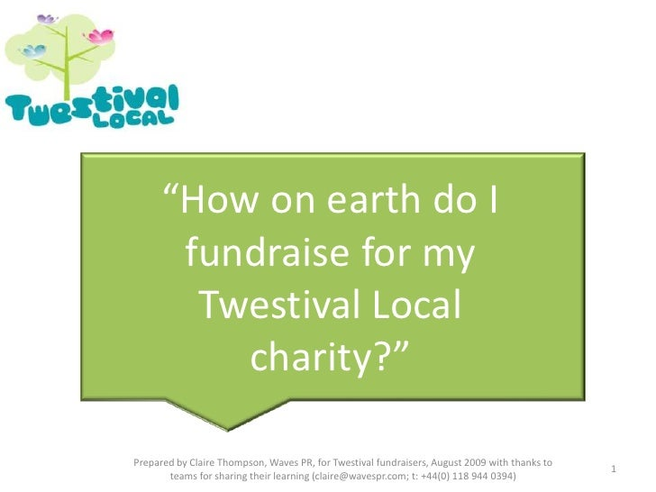 """How on earth do I fundraise for my Twestival Local charity?""<br />1<br />Prepared by Claire Thompson, Waves PR, for Twest..."