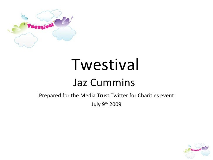 Twestival Jaz Cummins  Prepared for the Media Trust Twitter for Charities event July 9 th  2009