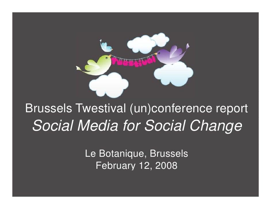 Brussels Twestival (un)conference report  Social Media for Social Change           Le Botanique, Brussels             Febr...
