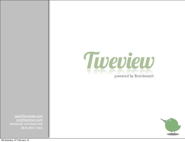 Tweview                                 powered by Brandwatch          paul@tweview.com           joe@tweview.com       fa...