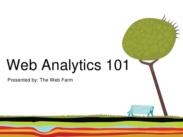 Web Analytics 101 Presented by: The Web Farm