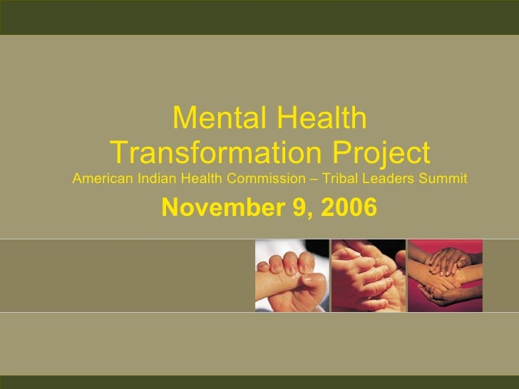Mental Health Transformation Project American Indian Health Commission – Tribal Leaders Summit November 9, 2006