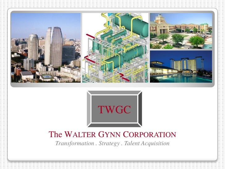 TWGC  The WALTER GYNN CORPORATION  Transformation . Strategy . Talent Acquisition