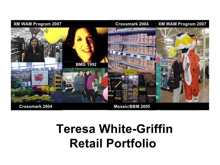 Teresa White-Griffin Retail Portfolio  Store 2339 Store 1443   BMG 1992 XM WAM Program 2007 Crossmark 2004 Crossmark 2004 ...