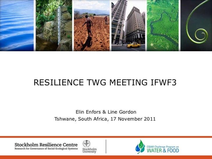 Elin Enfors & Line Gordon Tshwane, South Africa, 17 November 2011  RESILIENCE TWG MEETING IFWF3