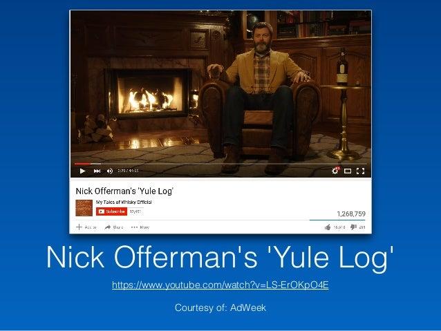 Nick Offerman's 'Yule Log' https://www.youtube.com/watch?v=LS-ErOKpO4E Courtesy of: AdWeek