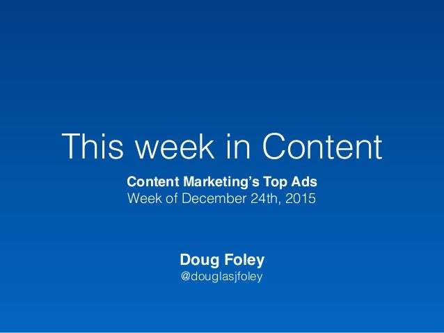 This week in Content Content Marketing's Top Ads Week of December 24th, 2015 Doug Foley @douglasjfoley