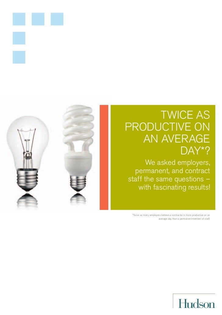 TWICE ASPRODUCTIVE ON   AN AVERAGE         DAY*?      We asked employers,  permanent, and contractstaff the same questions...