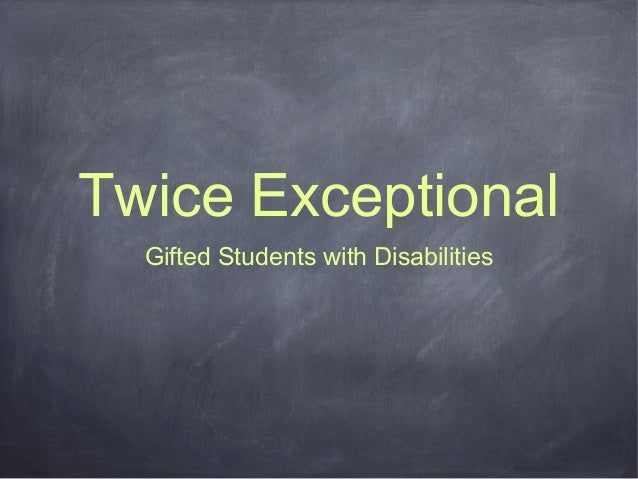 Twice Exceptional  Gifted Students with Disabilities