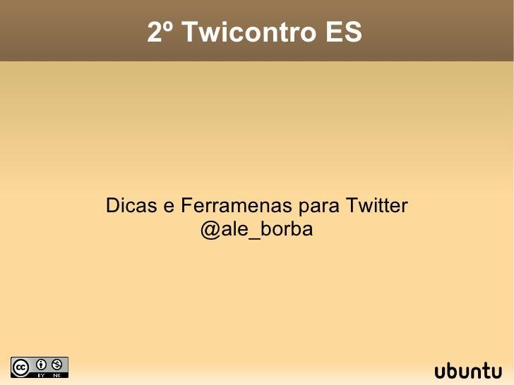 2º Twicontro ES Dicas e Ferramenas para Twitter @ale_borba