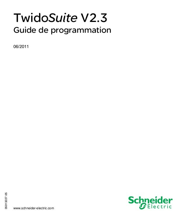 TwidoSuite V2.3 35013227 06/2011  TwidoSuite V2.3 Guide de programmation  35013227.05  06/2011  www.schneider-electric.com
