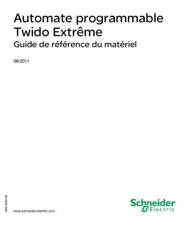Automate programmable Twido Extrême 35013464 06/2011  Automate programmable Twido Extrême Guide de référence du matériel  ...