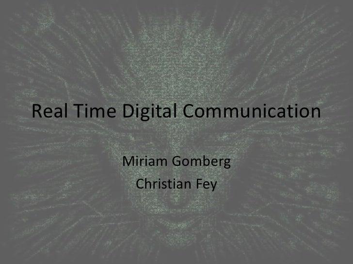 Real Time Digital Communication<br />Miriam Gomberg<br />Christian Fey<br />