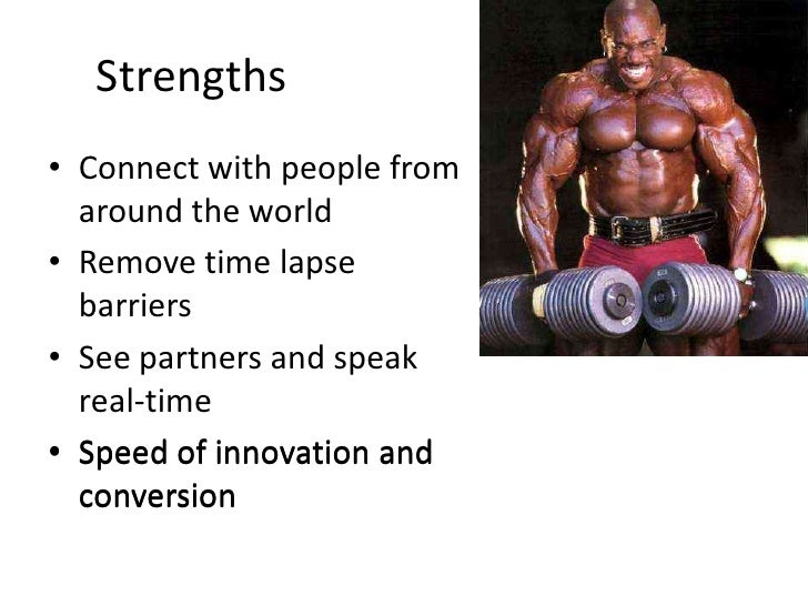 Strengths<br />Connect with people from around the world<br />Remove time lapse barriers<br />See partners and speak real-...
