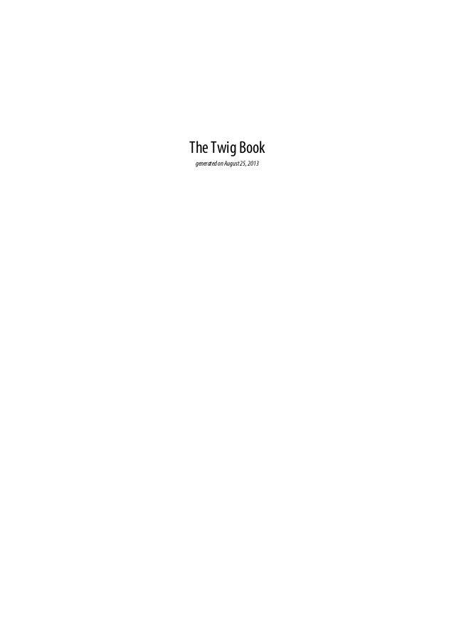 The Twig Book generatedonAugust25,2013