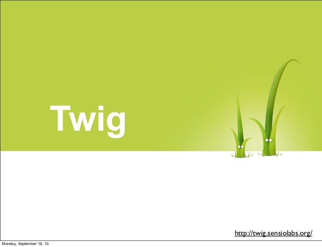 Twig http://twig.sensiolabs.org/ Monday, September 16, 13