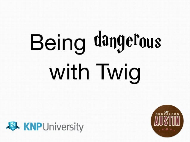 Being dangerous with Twig