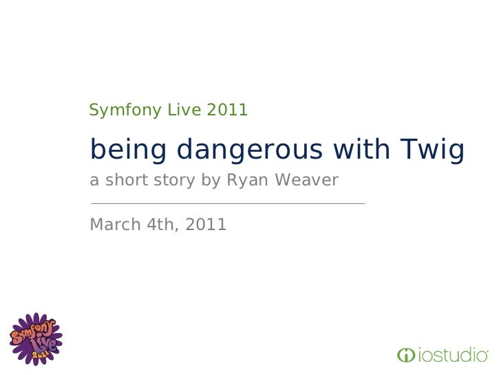 Symfony Live 2011being dangerous with Twiga short story by Ryan WeaverMarch 4th, 2011