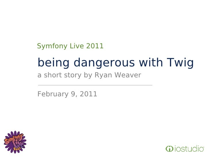 Symfony Live 2011being dangerous with Twiga short story by Ryan WeaverFebruary 9, 2011