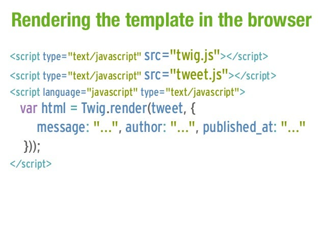 "Rendering the template in the browser<script type=""text/javascript"" src=""twig.js""></script><script type=""text/javascript"" ..."
