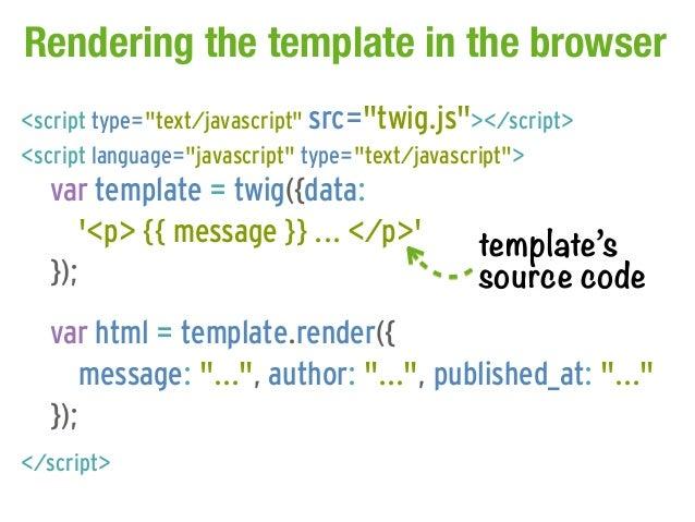 "Rendering the template in the browser<script type=""text/javascript"" src=""twig.js""></script><script language=""javascript"" t..."
