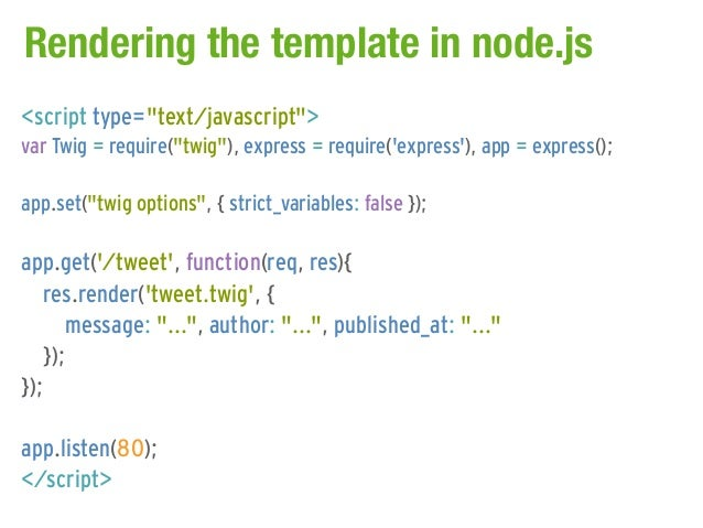 "Rendering the template in node.js<script type=""text/javascript"">var Twig = require(""twig""), express = require(express), ap..."