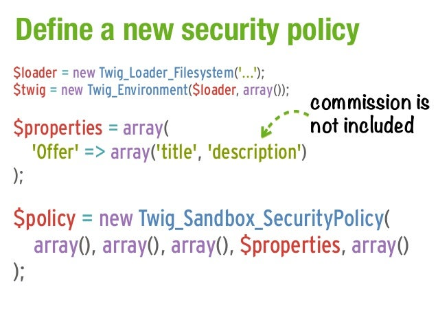 Define a new security policy$loader = new Twig_Loader_Filesystem(...);                                                  co...