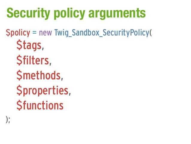 Security policy arguments$policy = new Twig_Sandbox_SecurityPolicy(     $tags,     $filters,     $methods,     $properties...