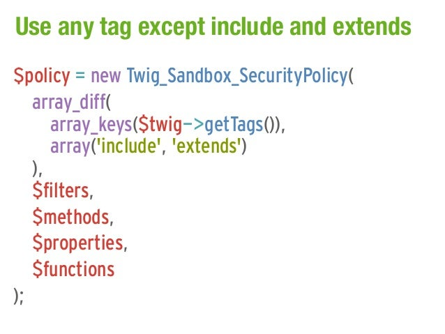 Use any tag except include and extends$policy = new Twig_Sandbox_SecurityPolicy(   array_diff(      array_keys($twig->getT...