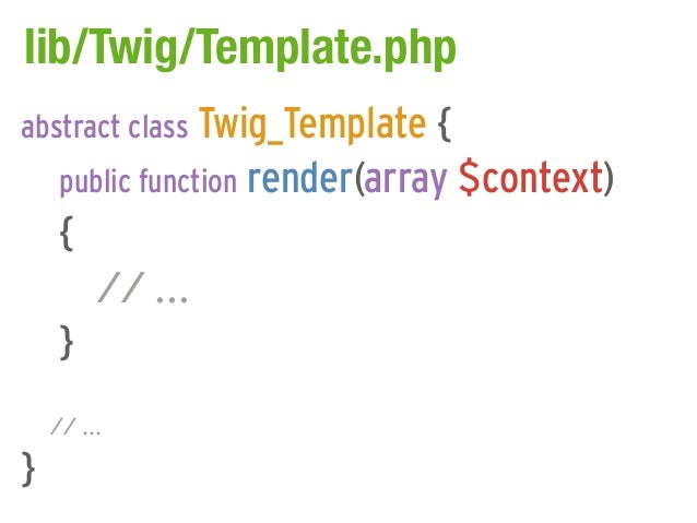 lib/Twig/Template.phpabstract class Twig_Template {     public function render(array $context)     {         // ...     } ...